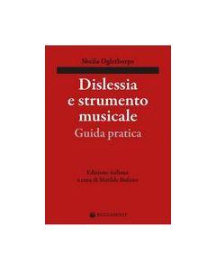 Oglethorpe, S. - Dislessia e strumento musicale, guida pratica, a cura di Bufano M. (Rugginenti)
