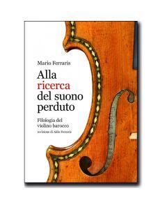 Ferraris, M. - Alla ricerca dl suono perduto, filologia del violino barocco (Casa Musicale Eco)